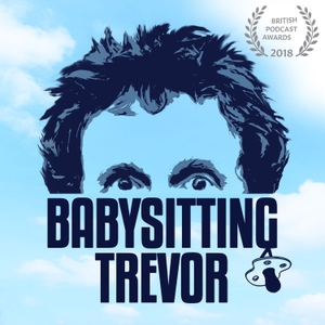 Babysitting Trevor with Carl Donnelly, Chris Martin and Trevor Crook by Dot Dot Dot Productions