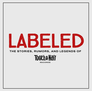 "Labeled: ""The Stories, Rumors, & Legends of Tooth & Nail Records"""