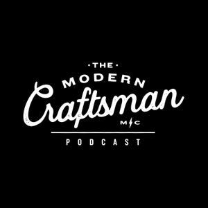 The Modern Craftsman Podcast by The Modern Craftsman