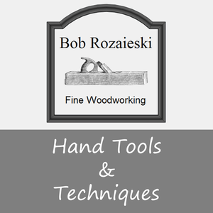 Woodworking Hand Tools & Techniques by Bob Rozaieski Fine Woodworking