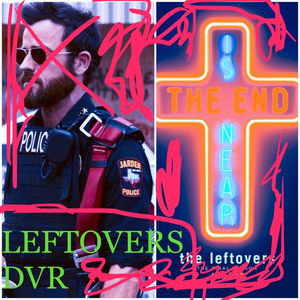 The Leftovers DVR Podcast by W. Axel Foley