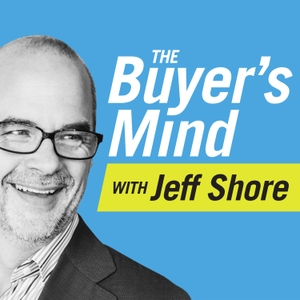 The Buyer's Mind: Sales Training with Jeff Shore by Jeff Shore: B2C Sales Trainer, Author, Leadership Coach, Real Estate Sales Expert, Entrepreneur