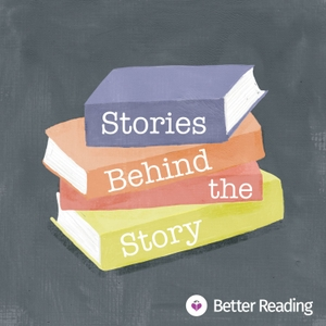 Stories Behind the Story with Better Reading by Better Reading Podcast