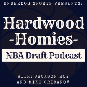 Hardwood Homies NBA Draft Podcast