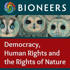 Bioneers: Democracy, Human Rights and the Rights of Nature