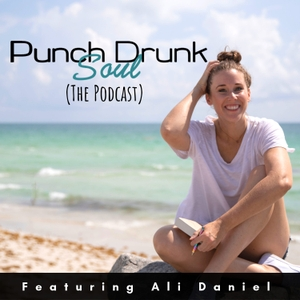 The Punch Drunk Soul Podcast - Soul Alignment + Business Chats by Ali Daniel: Soul Alignment Coach + Biz Mentor, explorer of personal growth and the true self