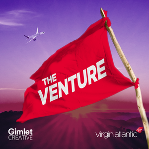 The Venture by Virgin Atlantic / Gimlet Creative
