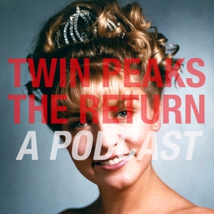 Twin Peaks The Return: A Season Three Podcast by Andy Hazel