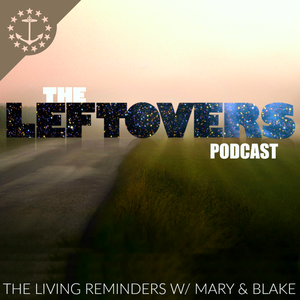 The Leftovers Podcast: The Living Reminders with Mary & Blake by Mary & Blake Media