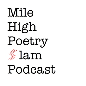 Mile High Poetry Slam Podcast by Mile High Poetry Slam Podcast