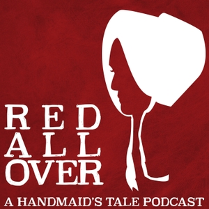 Red All Over: A Handmaid's Tale Podcast by Kelly Anneken & Molly Sanchez