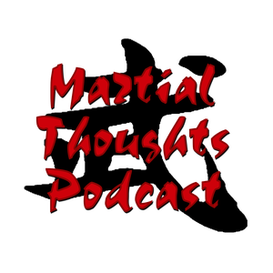 Martial Thoughts: A Martial Arts Podcast by martialthoughts@gmail.com (The Atemicast)