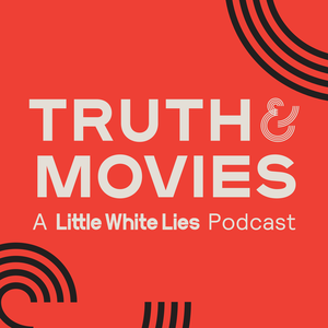 Truth & Movies: A Little White Lies Podcast by Little White Lies