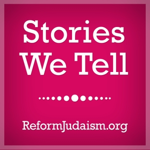 Stories We Tell by Union For Reform Judaism