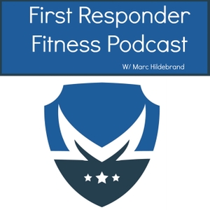 The First Responder Fitness Podcast: Online Fitness and Nutrition Support by Marc Hildebrand: Police Officer & Online Fitness & Nutrition Coach