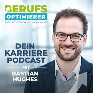 Berufsoptimierer - Erfolg in Bewerbung und Karriere by Dein Karriere-Podcast mit Bastian Hughes