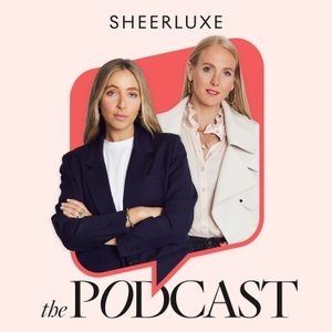 SheerLuxe Podcast by SheerLuxe