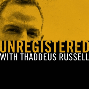 Unregistered with Thaddeus Russell by Thaddeus Russell