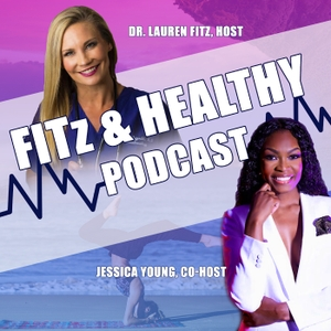 FITz & Healthy Podcast by Dr. Lauren Fitz & Jessica Young