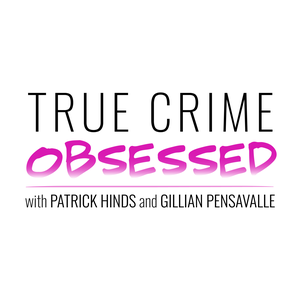 True Crime Obsessed by Patrick Hinds & Gillian Pensavalle