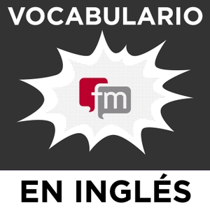 Vocabulario en Ingles Podcast by Ingles.fm