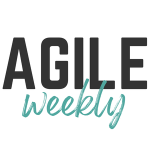 Agile Weekly by The Agile Weekly Crew