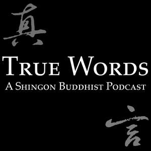 True Words: A Shingon Buddhist Podcast by True Words: A Shingon Buddhist Podcast