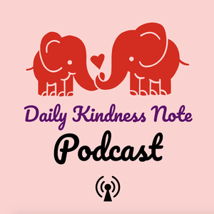Daily Kindness Note Podcast by Kindness Author