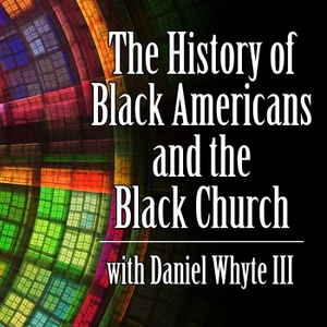 The History of Black Americans and the Black Church by Daniel Whyte III