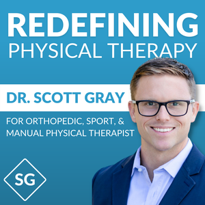 Dr. Scott Gray's Redefining Physical Therapy Podcast - For Orthopedic, Sport, and Manual Physical Therapists by Dr. Scott Gray's Redefining Physical Therapy Podcast - For Orthopedic, Sport, and Manual Physical Therapists