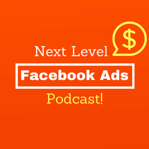 Next Level Facebook Ads Podcast by FBAdsPodcast.com