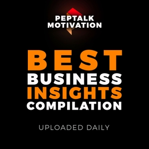 PepTalk Best Business Insights | A compilation of the best business podcasts by PepTalk Motivation | Business