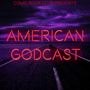 American Godcast: The American Gods Podcast by Comic Book Club