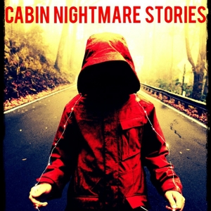 Cabin Nightmare Stories by Cabin Nightmare Stories