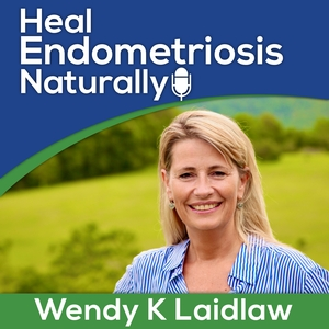 Heal Endometriosis Naturally With Wendy K Laidlaw by Wendy K Laidlaw