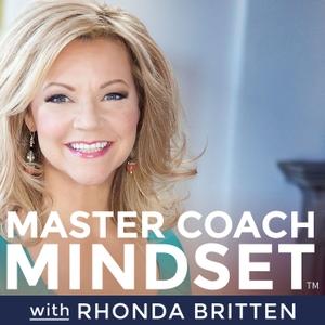 Master Coach Mindset With Rhonda Britten by Rhonda Britten