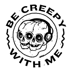 Be Creepy With Me by Be Creepy With Me