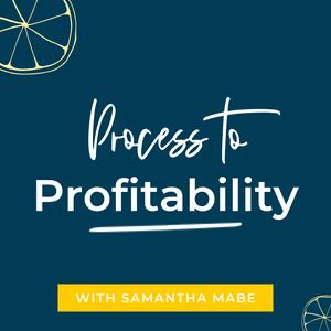 Process to Profitability by Samantha Mabe