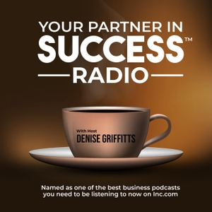 Denise Griffitts - Your Partner In Success Radio! by Denise Griffitts