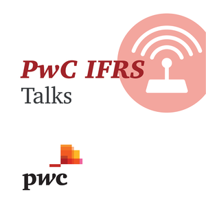 IFRS Talks - PwC's Global IFRS podcast by PwC
