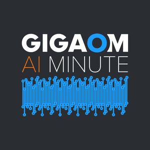 Gigaom AI Minute by GigaOM