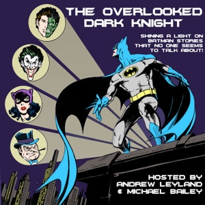 The Overlooked Dark Knight by Andrew Leyland and Michael Bailey