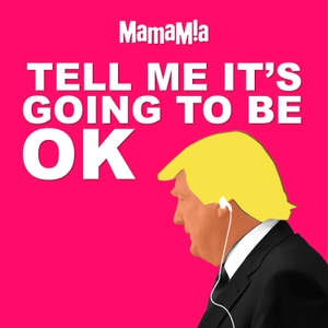Tell Me It's Going To Be OK by Mamamia Podcasts