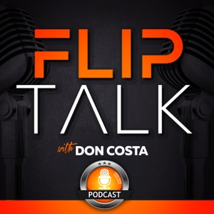 The Flip Talk Podcast with Don Costa by Don Costa - Real Estate Investing - House Flipping - Wholesaling - How to F