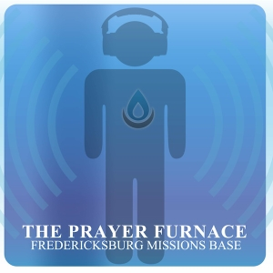 The Fredericksburg Prayer Furnace Podcast by The Fredericksburg Prayer Furnace