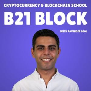B21 Block: Cryptocurrency & Blockchain School by Ravinder Deol