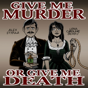 Give Me Murder Or Give Me Death by Alex Stypula