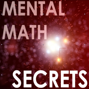 Mental Math Secrets - Your Secret Weapon for Success by nerfherder