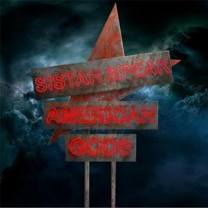 Sistah Speak American Gods by Sistah Speak American Gods