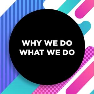 Why We Do What We Do by The WWDWWD Crew